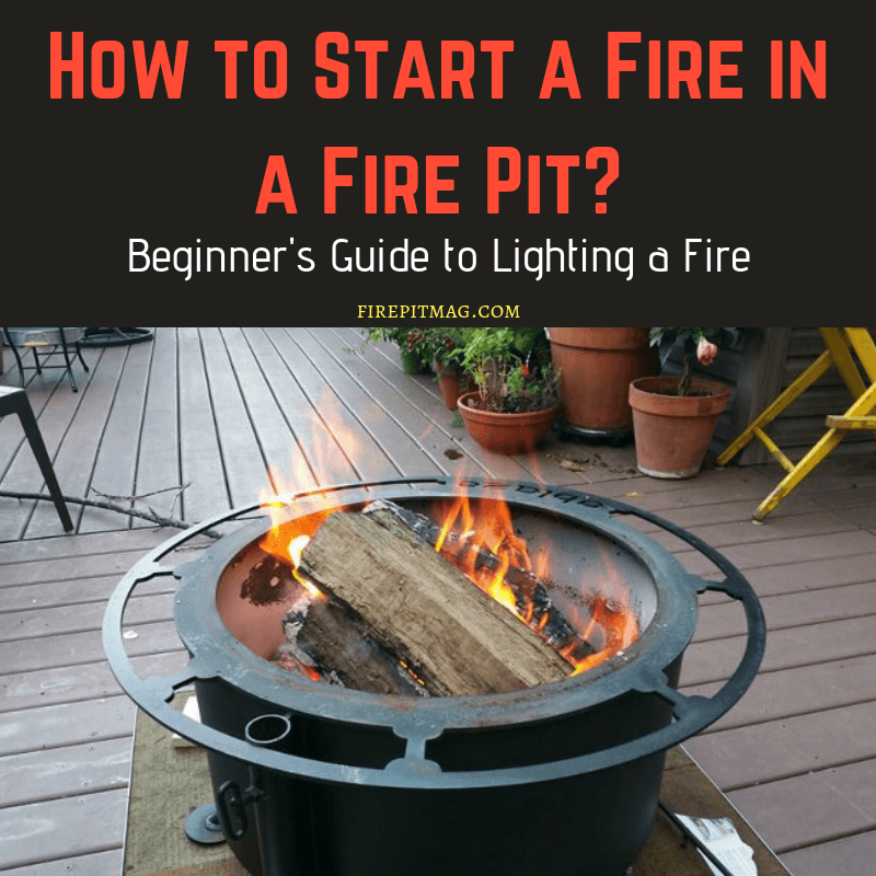 How To Start A Fire In A Fire Pit In 2 Minutes Firepitmag